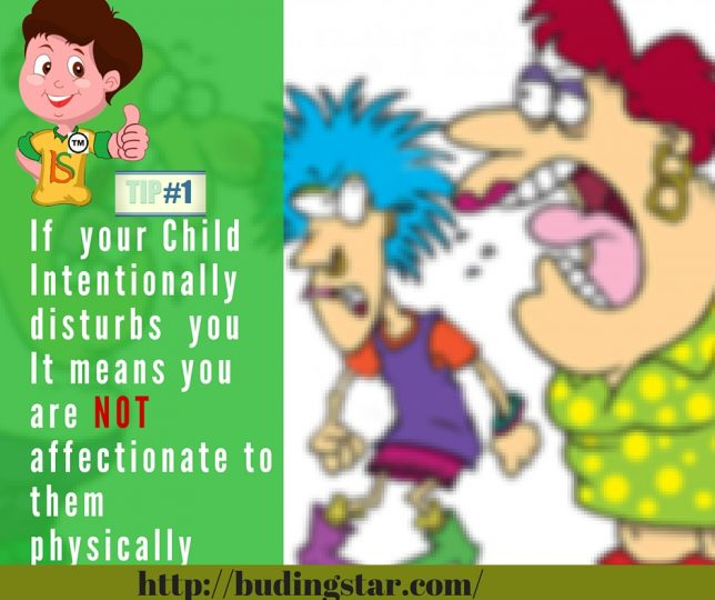 If the child intentionally disturbs you it means you are not physically affectionate to the child