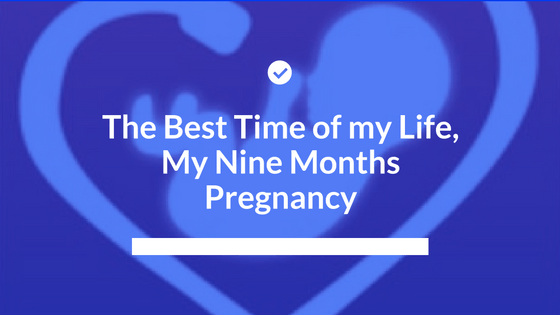 The Best Time of my Life, My Nine Months Pregnancy