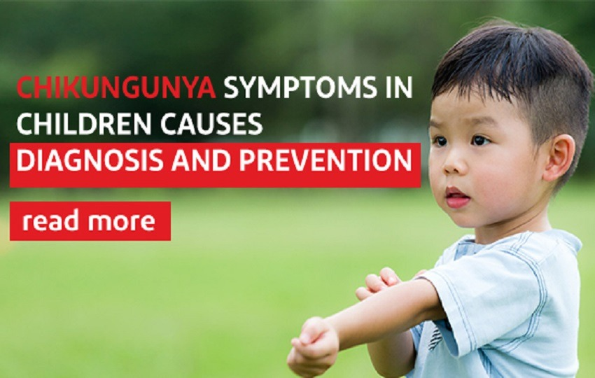 CHIKUNGUNYA SYMPTOMS IN CHILDREN: CAUSES, DIAGNOSIS AND PREVENTION