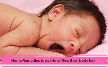Home Remedies to Get Rid of New Born Baby Body Hair